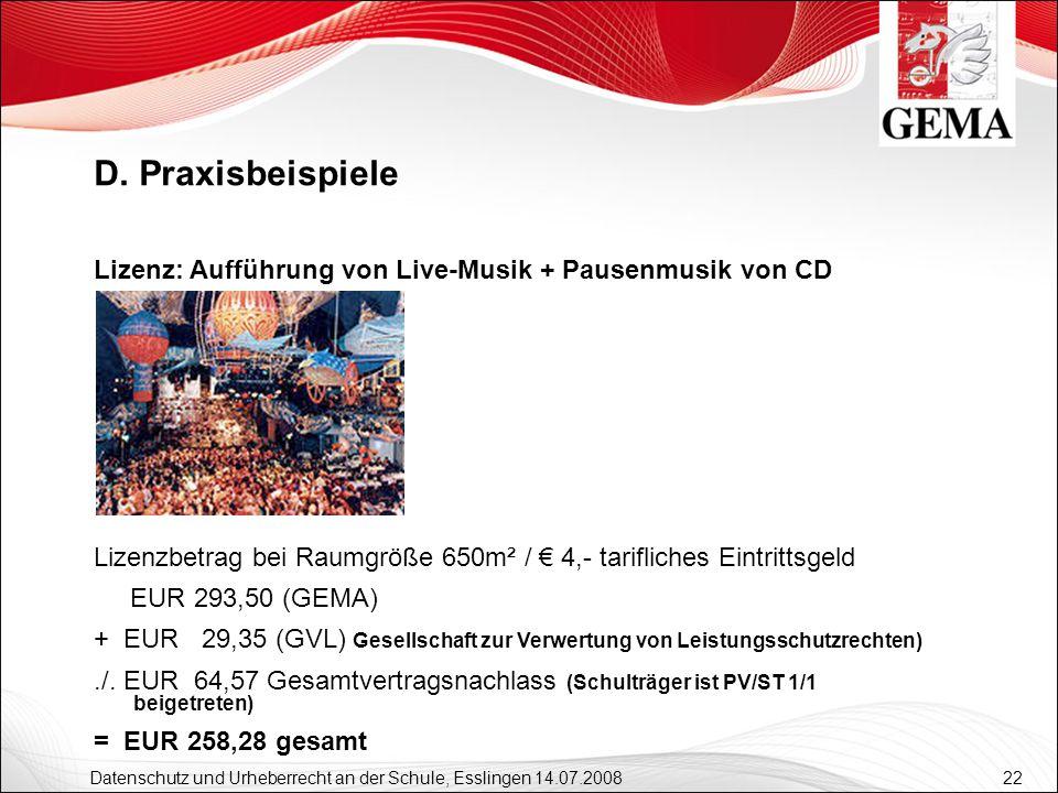 22 Datenschutz und Urheberrecht an der Schule, Esslingen 14.07.2008 Lizenz: Aufführung von Live-Musik + Pausenmusik von CD Lizenzbetrag bei Raumgröße