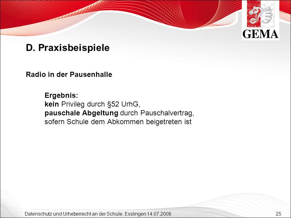 25 Datenschutz und Urheberrecht an der Schule, Esslingen 14.07.2008 Radio in der Pausenhalle Ergebnis: kein Privileg durch §52 UrhG, pauschale Abgeltu