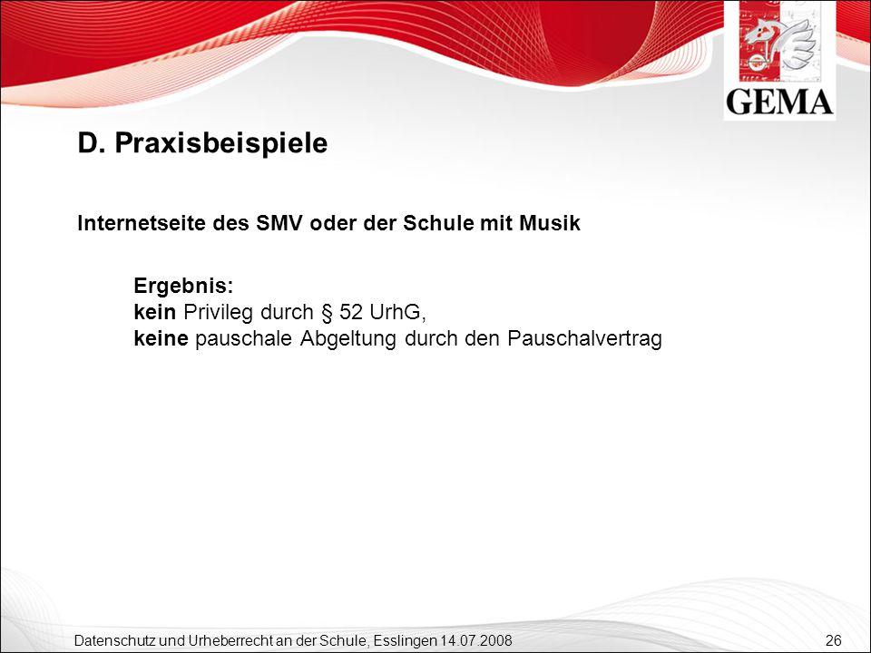 26 Datenschutz und Urheberrecht an der Schule, Esslingen 14.07.2008 Internetseite des SMV oder der Schule mit Musik Ergebnis: kein Privileg durch § 52