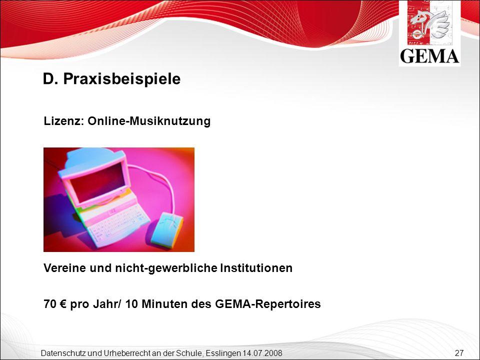 27 Datenschutz und Urheberrecht an der Schule, Esslingen 14.07.2008 Lizenz: Online-Musiknutzung Vereine und nicht-gewerbliche Institutionen 70 pro Jah