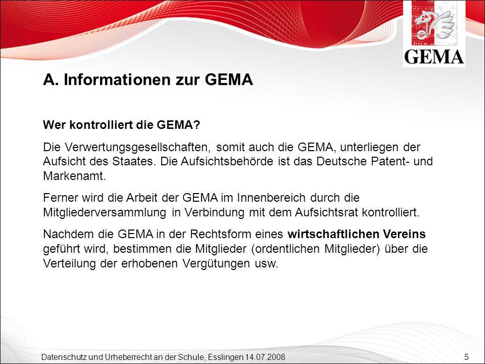 5 Datenschutz und Urheberrecht an der Schule, Esslingen 14.07.2008 Wer kontrolliert die GEMA? Die Verwertungsgesellschaften, somit auch die GEMA, unte