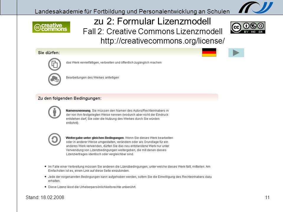 Landesakademie für Fortbildung und Personalentwicklung an Schulen Stand: 18.02.200811 zu 2: Formular Lizenzmodell Fall 2: Creative Commons Lizenzmodel
