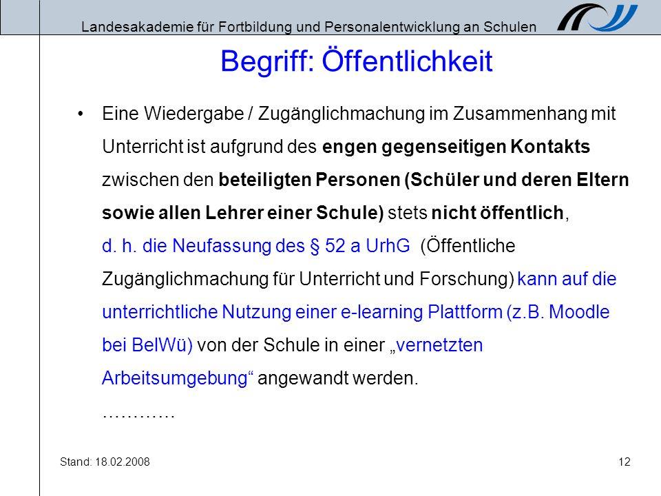 Landesakademie für Fortbildung und Personalentwicklung an Schulen Stand: 18.02.200812 Begriff: Öffentlichkeit Eine Wiedergabe / Zugänglichmachung im Z