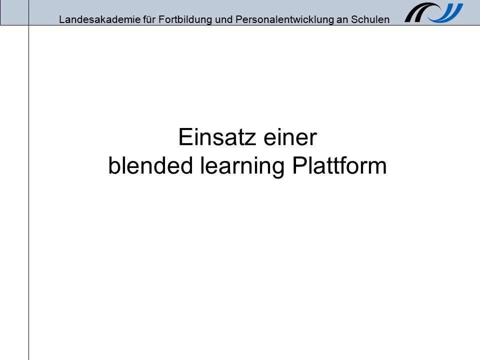 Landesakademie für Fortbildung und Personalentwicklung an Schulen Einsatz einer blended learning Plattform