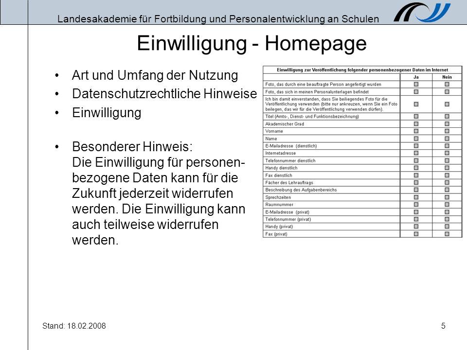 Landesakademie für Fortbildung und Personalentwicklung an Schulen Stand: 18.02.20085 Einwilligung - Homepage Art und Umfang der Nutzung Datenschutzrec