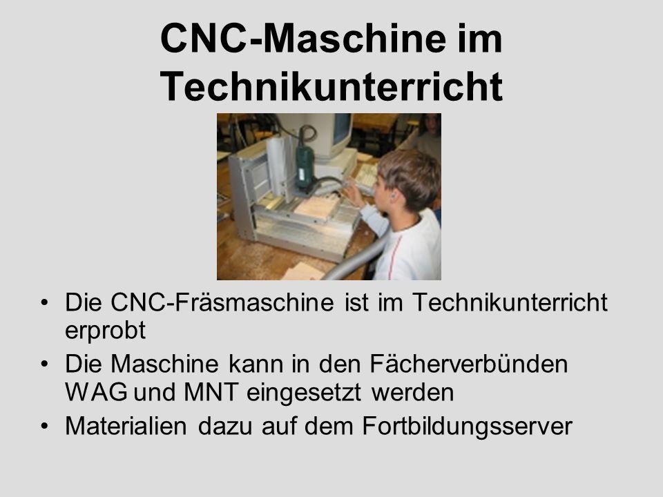 CNC-Maschine im Technikunterricht Die CNC-Fräsmaschine ist im Technikunterricht erprobt Die Maschine kann in den Fächerverbünden WAG und MNT eingesetz