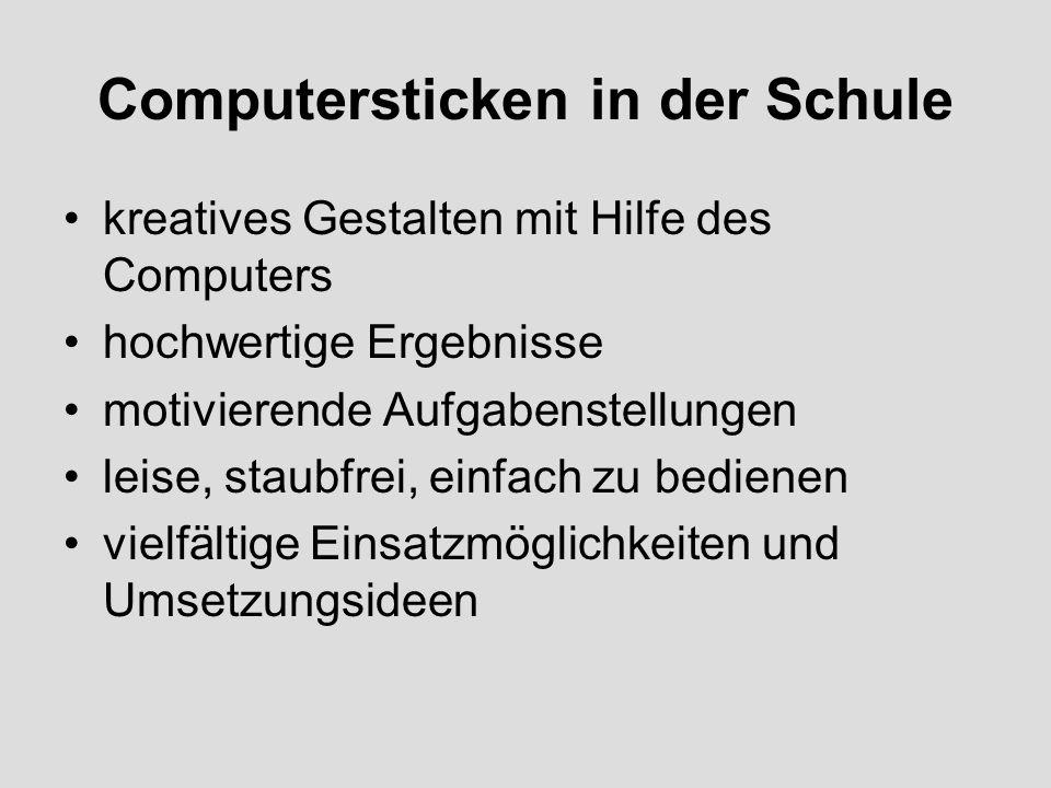 Computersticken in der Schule kreatives Gestalten mit Hilfe des Computers hochwertige Ergebnisse motivierende Aufgabenstellungen leise, staubfrei, ein