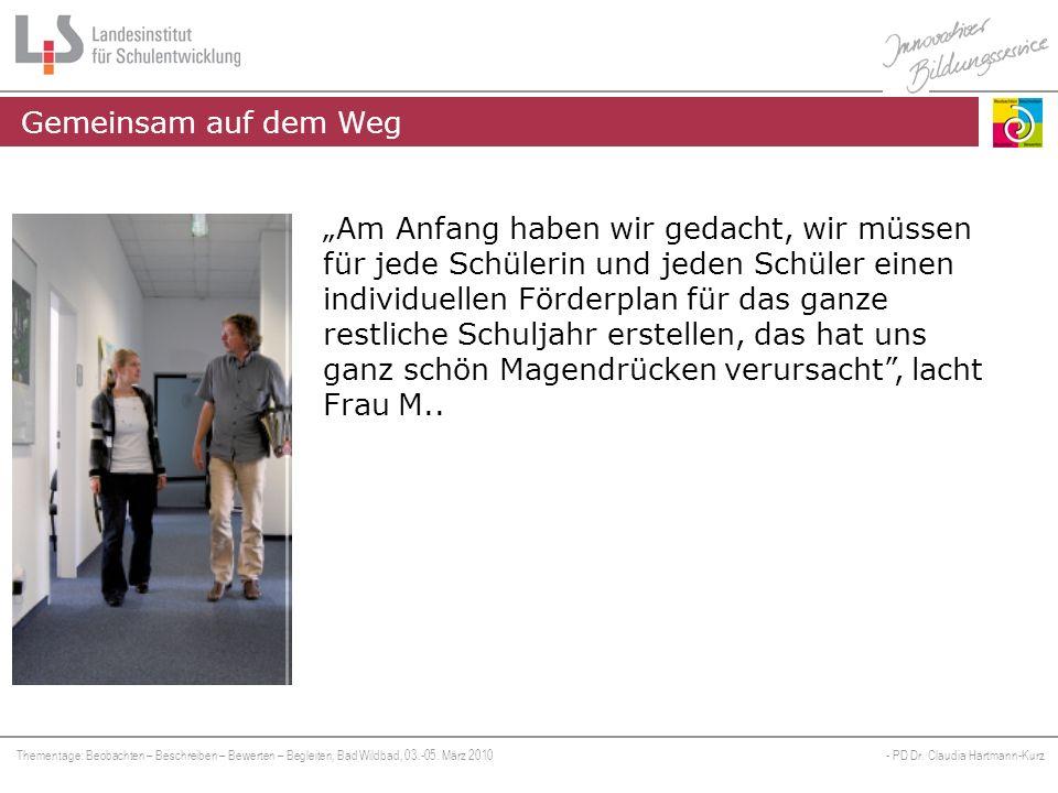 Thementage: Beobachten – Beschreiben – Bewerten – Begleiten, Bad Wildbad, 03.-05. März 2010 - PD Dr. Claudia Hartmann-Kurz Wie wir beteiligt sind Beis