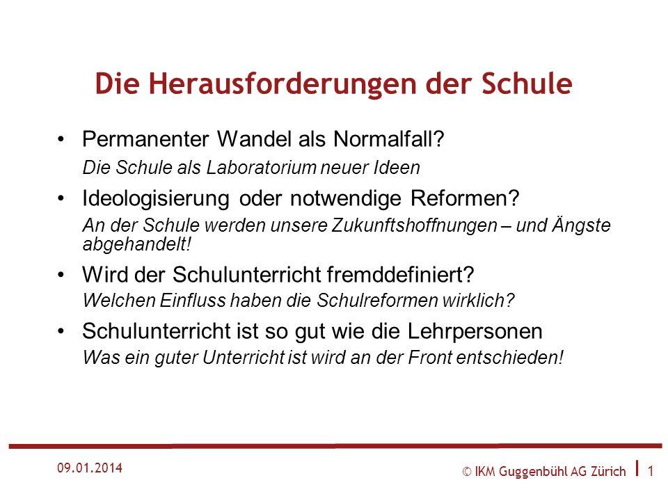 © IKM Guggenbühl AG Zürich I 1 09.01.2014 Die Herausforderungen der Schule Permanenter Wandel als Normalfall.