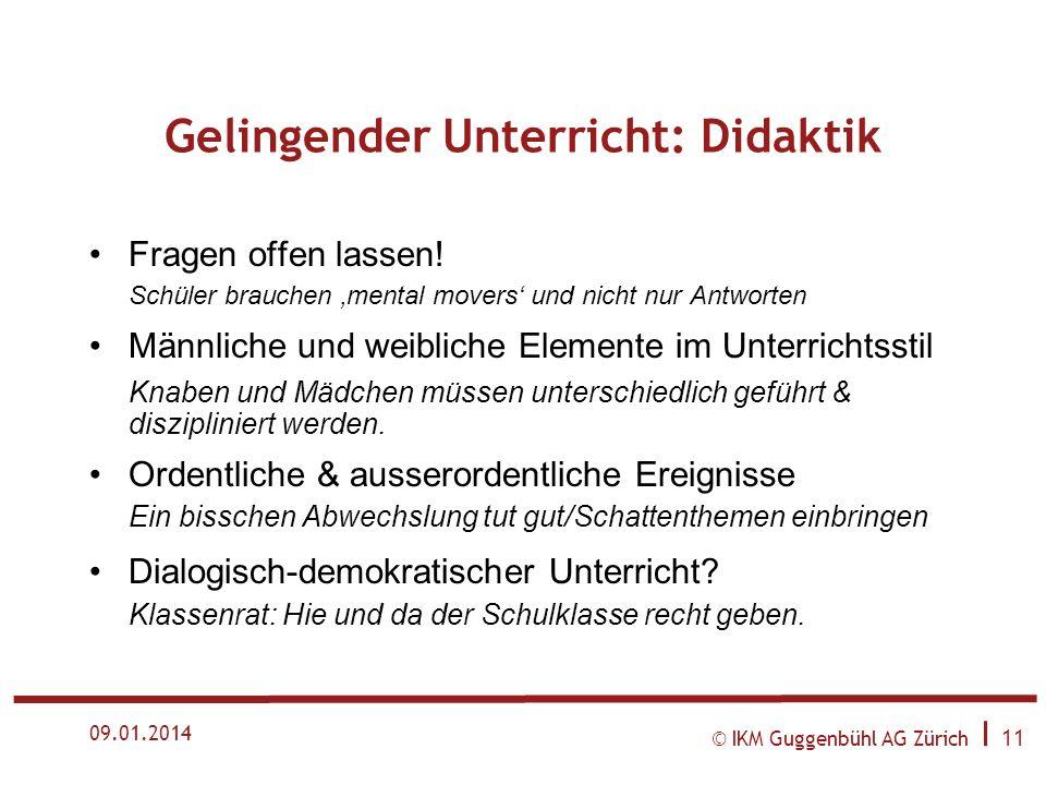 © IKM Guggenbühl AG Zürich I 10 09.01.2014 Beziehung Mit den Energien der Klasse arbeiten! Die Lehrperson ist kein Animator oder Verkäufer Führung übe