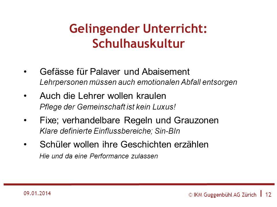 © IKM Guggenbühl AG Zürich I 11 09.01.2014 Gelingender Unterricht: Didaktik Fragen offen lassen! Schüler brauchen mental movers und nicht nur Antworte