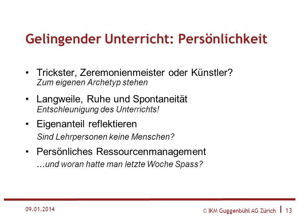 © IKM Guggenbühl AG Zürich I 12 09.01.2014 Gelingender Unterricht: Schulhauskultur Gefässe für Palaver und Abaisement Lehrpersonen müssen auch emotion
