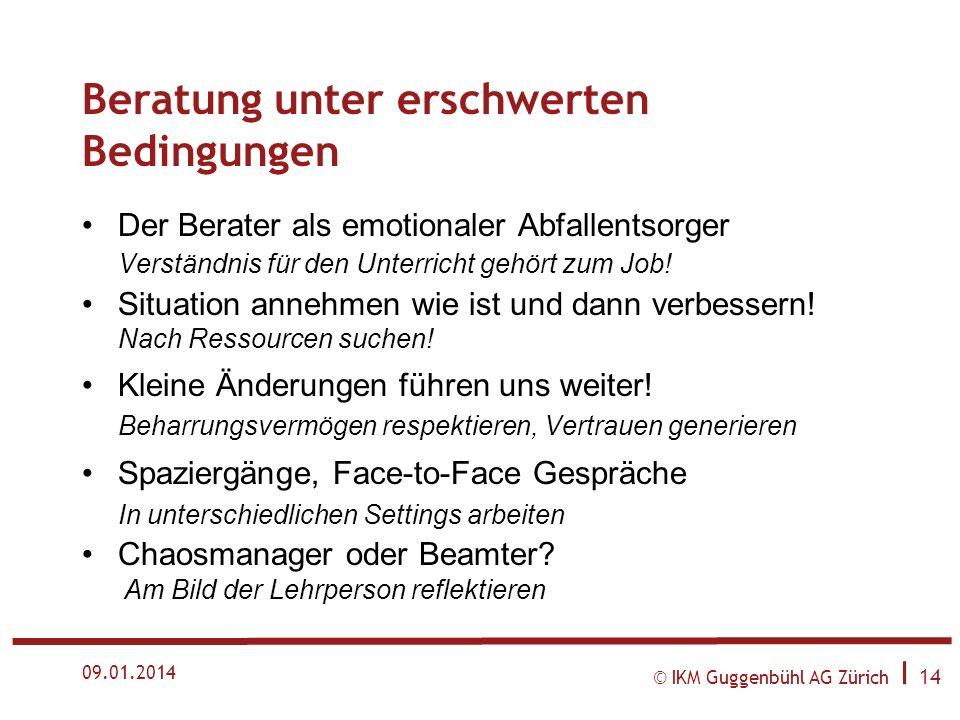 © IKM Guggenbühl AG Zürich I 13 09.01.2014 Gelingender Unterricht: Persönlichkeit Trickster, Zeremonienmeister oder Künstler? Zum eigenen Archetyp ste