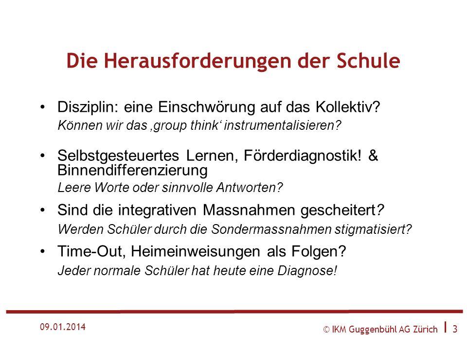 © IKM Guggenbühl AG Zürich I 2 09.01.2014 Die Herausforderungen der Schule Die Schule: eine unmögliche Institution! Kulturelle Unterschiede, verschied