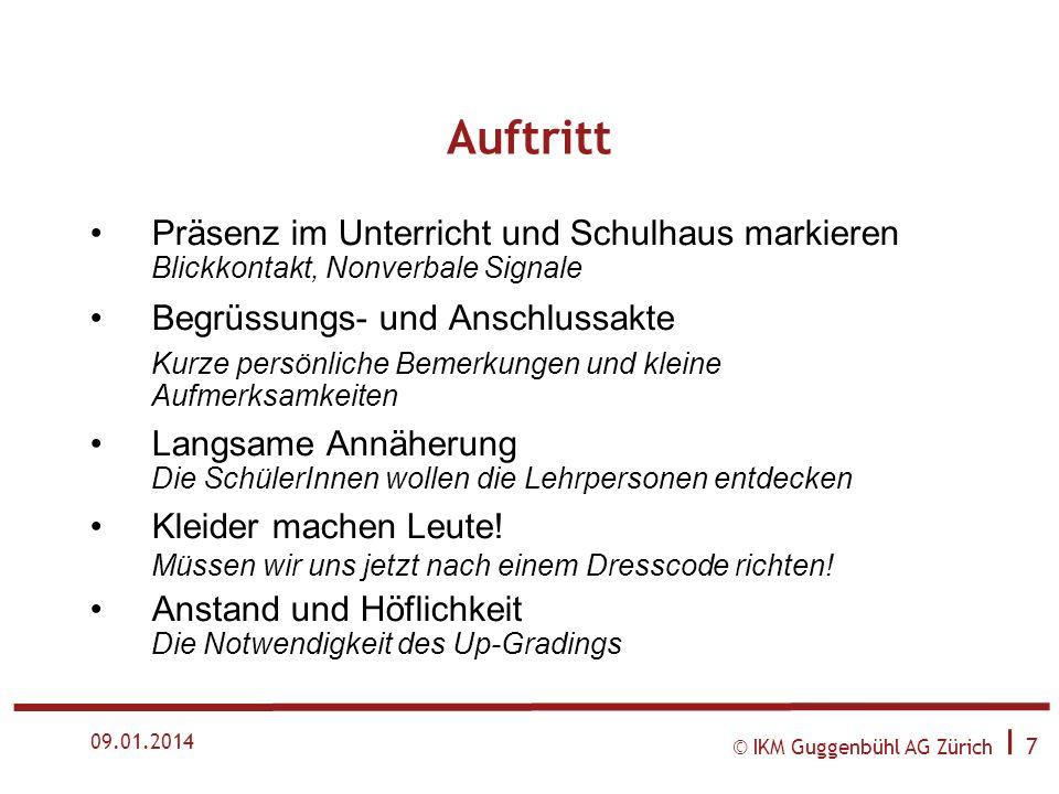 © IKM Guggenbühl AG Zürich I 6 09.01.2014 Umgang mit Disziplinschwierigkeiten Erfolgsfaktoren Performance (Auftritt/Atmosphäre) Beziehung/Kommunikatio