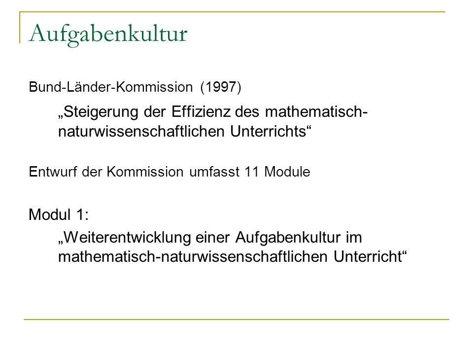 Aufgabenkultur Bund-Länder-Kommission (1997) Steigerung der Effizienz des mathematisch- naturwissenschaftlichen Unterrichts Entwurf der Kommission umf