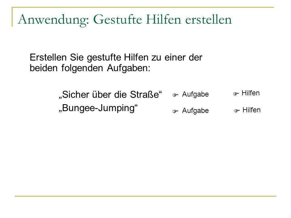 Anwendung: Gestufte Hilfen erstellen Erstellen Sie gestufte Hilfen zu einer der beiden folgenden Aufgaben: Sicher über die Straße Bungee-Jumping Aufga