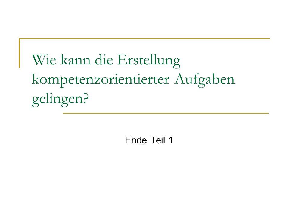 Wie kann die Erstellung kompetenzorientierter Aufgaben gelingen? Ende Teil 1