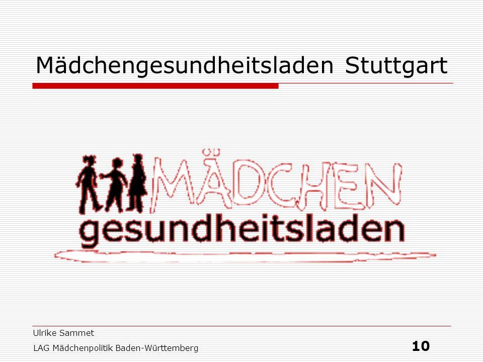 Ulrike Sammet LAG Mädchenpolitik Baden-Württemberg 10 Mädchengesundheitsladen Stuttgart