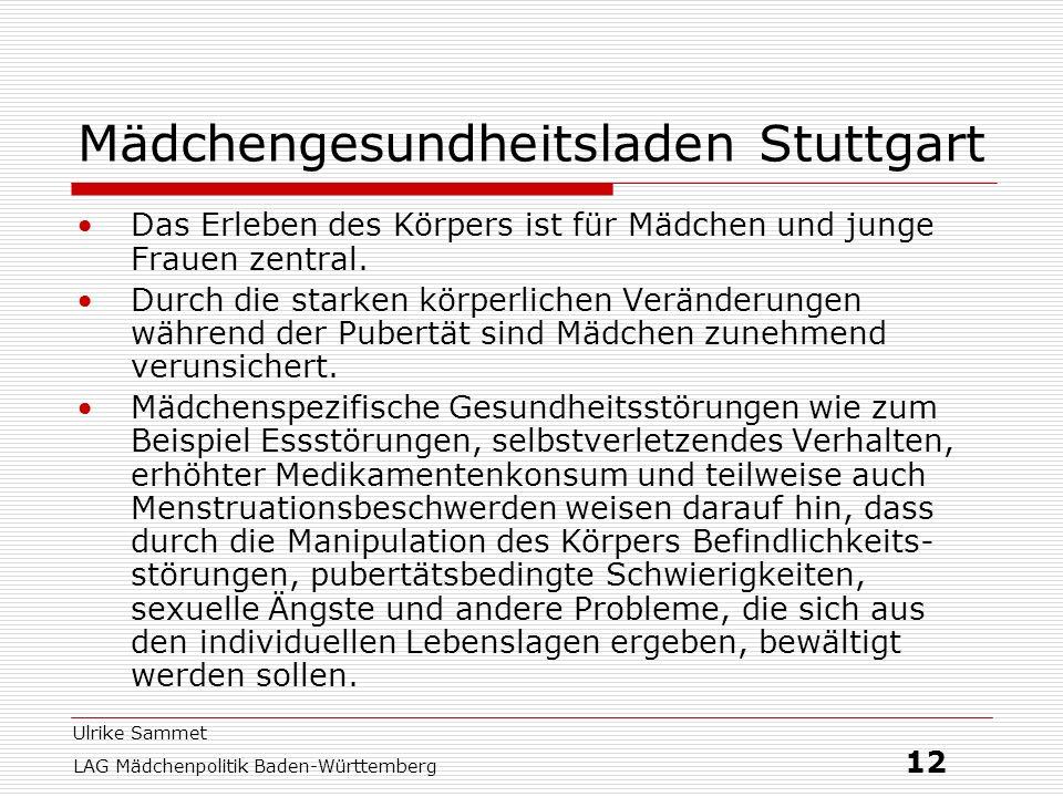 Ulrike Sammet LAG Mädchenpolitik Baden-Württemberg 12 Mädchengesundheitsladen Stuttgart Das Erleben des Körpers ist für Mädchen und junge Frauen zentr