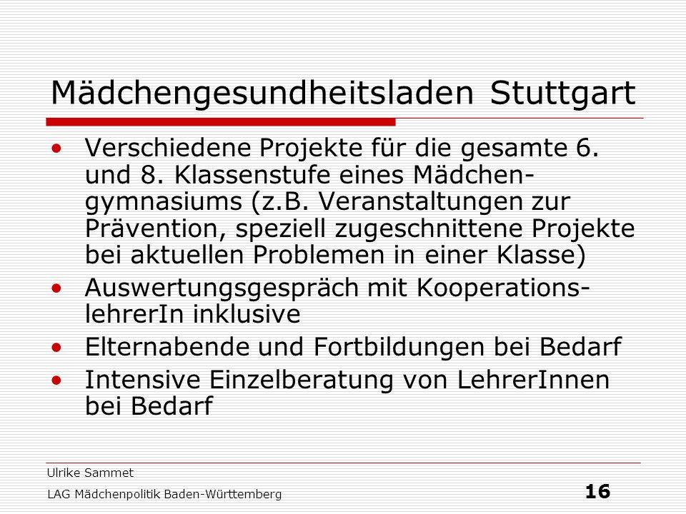 Ulrike Sammet LAG Mädchenpolitik Baden-Württemberg 16 Mädchengesundheitsladen Stuttgart Verschiedene Projekte für die gesamte 6. und 8. Klassenstufe e