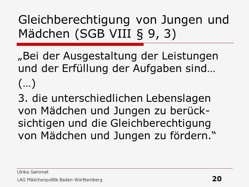 Ulrike Sammet LAG Mädchenpolitik Baden-Württemberg 20 Gleichberechtigung von Jungen und Mädchen (SGB VIII § 9, 3) Bei der Ausgestaltung der Leistungen