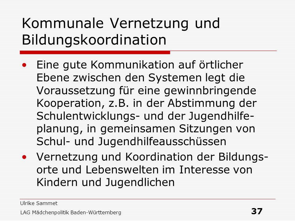 Ulrike Sammet LAG Mädchenpolitik Baden-Württemberg 37 Kommunale Vernetzung und Bildungskoordination Eine gute Kommunikation auf örtlicher Ebene zwisch