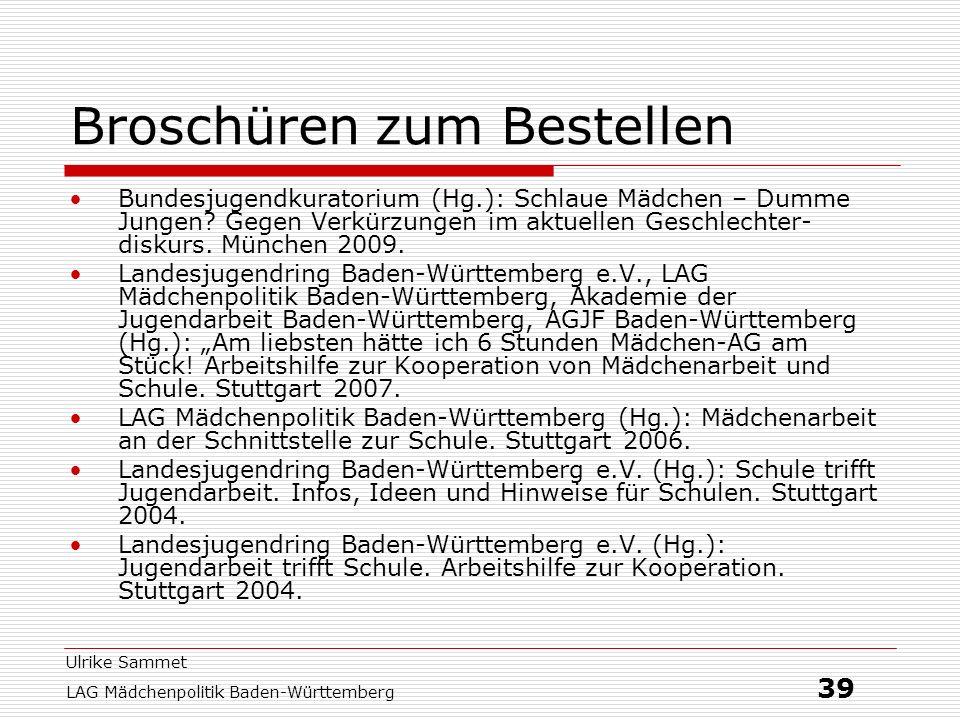Ulrike Sammet LAG Mädchenpolitik Baden-Württemberg 39 Broschüren zum Bestellen Bundesjugendkuratorium (Hg.): Schlaue Mädchen – Dumme Jungen? Gegen Ver