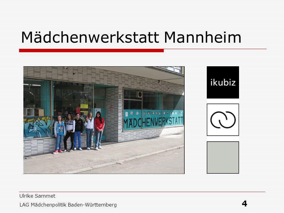 Ulrike Sammet LAG Mädchenpolitik Baden-Württemberg 4 Mädchenwerkstatt Mannheim