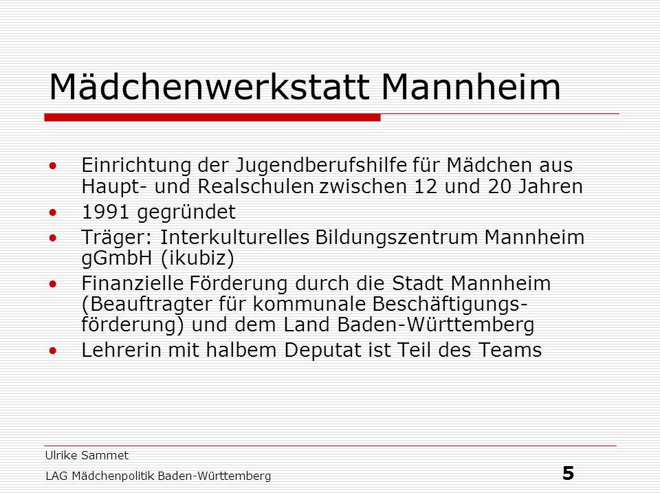 Ulrike Sammet LAG Mädchenpolitik Baden-Württemberg 5 Mädchenwerkstatt Mannheim Einrichtung der Jugendberufshilfe für Mädchen aus Haupt- und Realschule