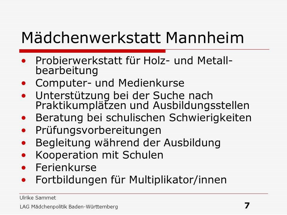 Ulrike Sammet LAG Mädchenpolitik Baden-Württemberg 7 Mädchenwerkstatt Mannheim Probierwerkstatt für Holz- und Metall- bearbeitung Computer- und Medien
