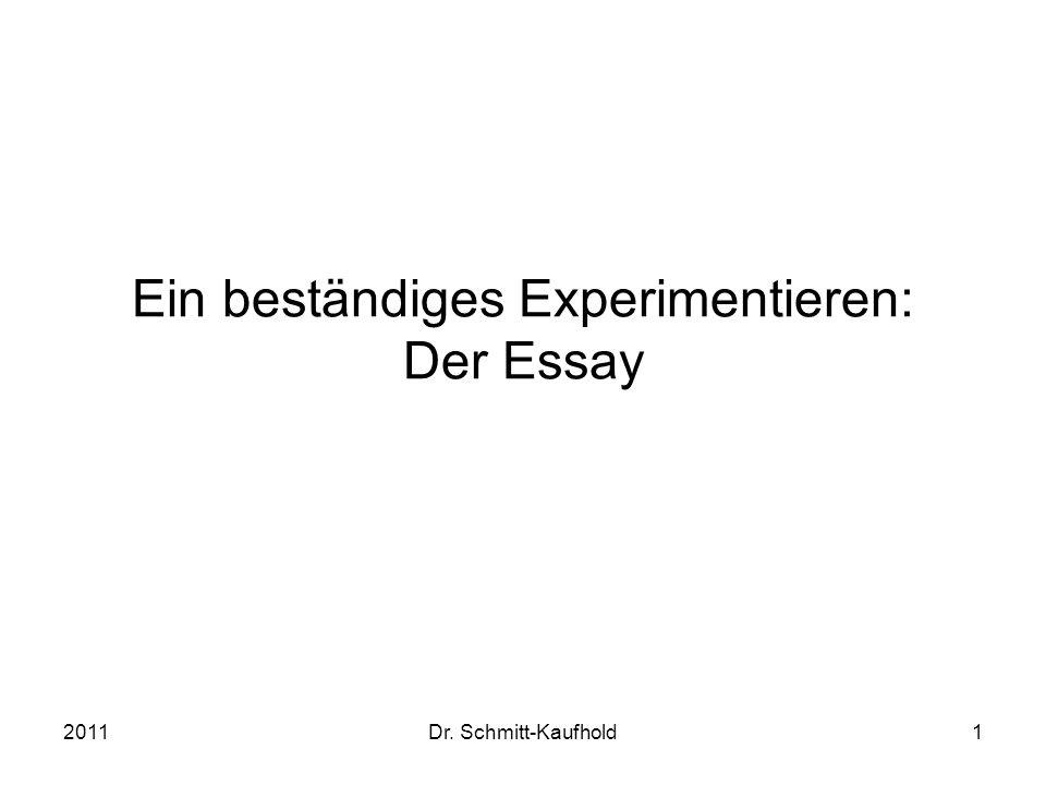 2011Dr. Schmitt-Kaufhold1 Ein beständiges Experimentieren: Der Essay