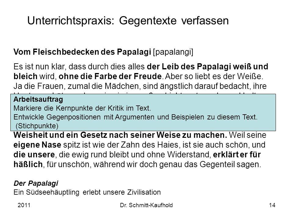 2011Dr. Schmitt-Kaufhold14 Unterrichtspraxis: Gegentexte verfassen Vom Fleischbedecken des Papalagi [papalangi] Es ist nun klar, dass durch dies alles