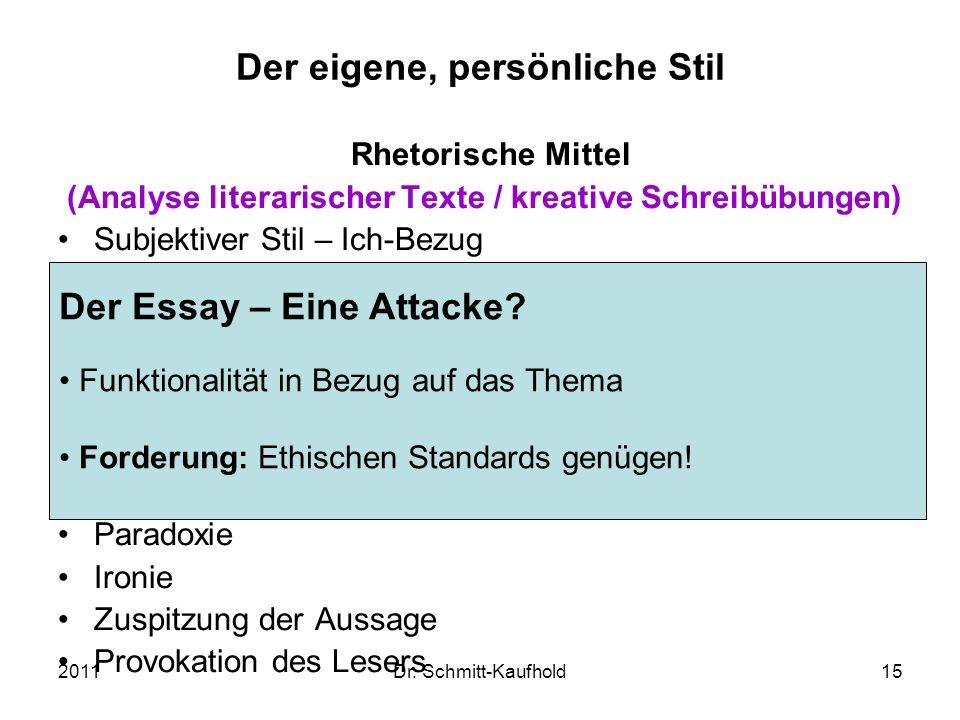 2011Dr. Schmitt-Kaufhold15 Der eigene, persönliche Stil Rhetorische Mittel (Analyse literarischer Texte / kreative Schreibübungen) Subjektiver Stil –