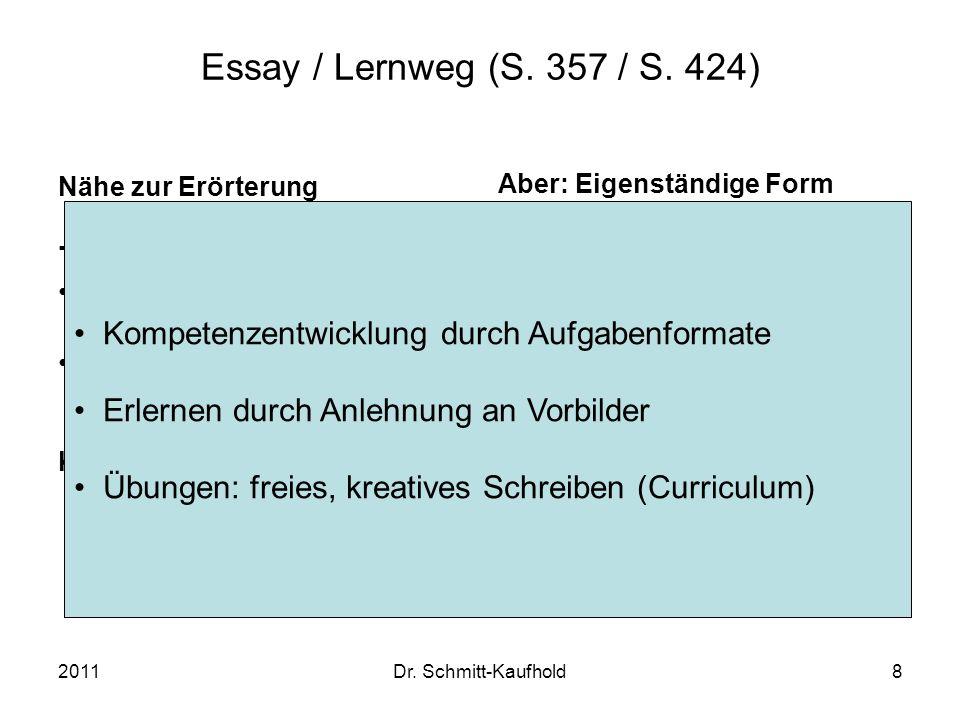 2011Dr. Schmitt-Kaufhold8 Essay / Lernweg (S. 357 / S. 424) Nähe zur Erörterung Thema von Anfang an klar ersichtlich wie ein roter Faden durch den ges