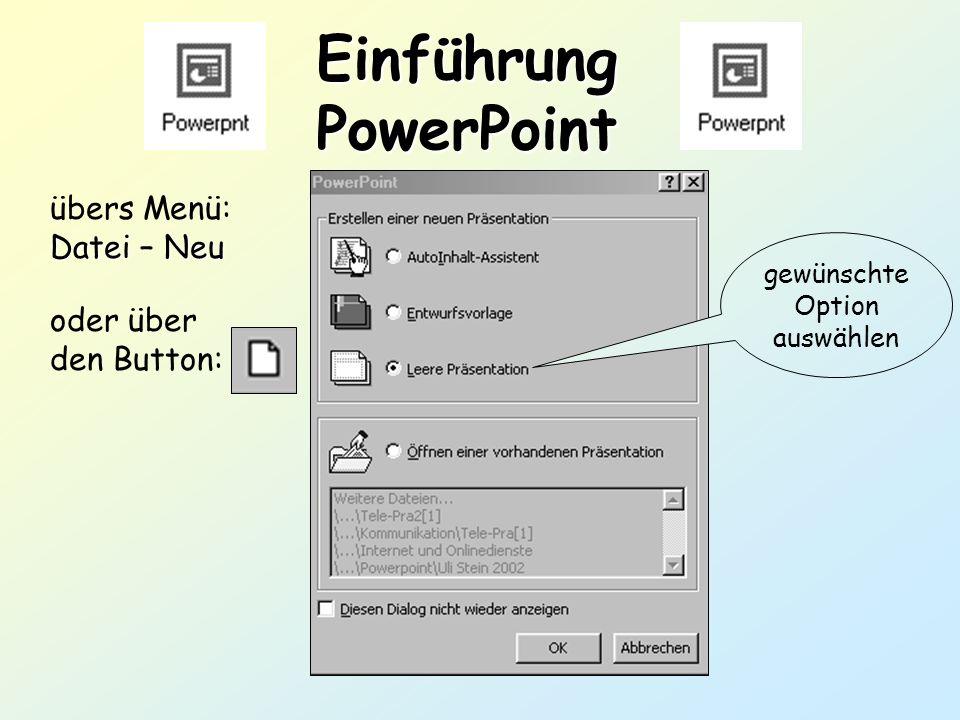 Einführung PowerPoint übers Menü: Datei Datei – Neu oder über den Button: gewünschte Option auswählen