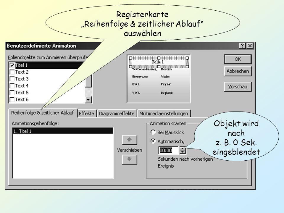 Registerkarte Reihenfolge & zeitlicher Ablauf auswählen Objekt wird nach z. B. 0 Sek. eingeblendet