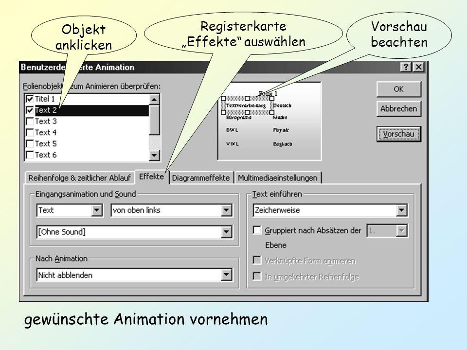 Vorschau beachten Objekt anklicken Registerkarte Effekte auswählen gewünschte Animation vornehmen