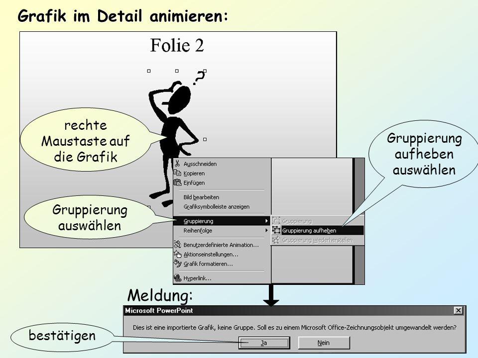 rechte Maustaste auf die Grafik Grafik im Detail animieren: Gruppierung auswählen Gruppierung aufheben auswählen bestätigen Meldung: