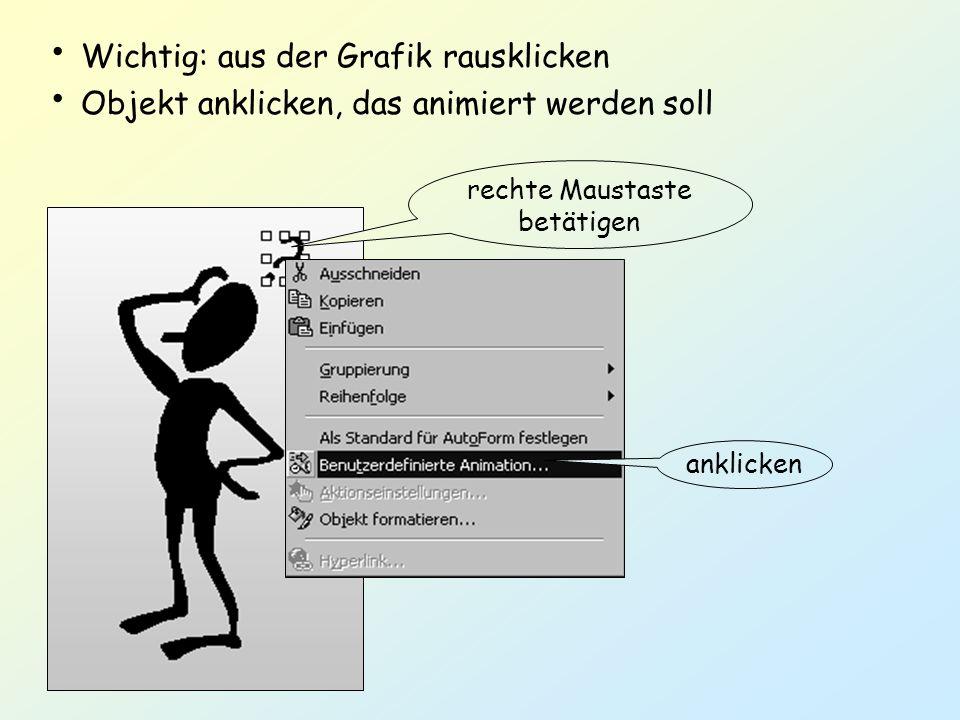 Wichtig: aus der Grafik rausklicken Objekt anklicken, das animiert werden soll rechte Maustaste betätigen anklicken