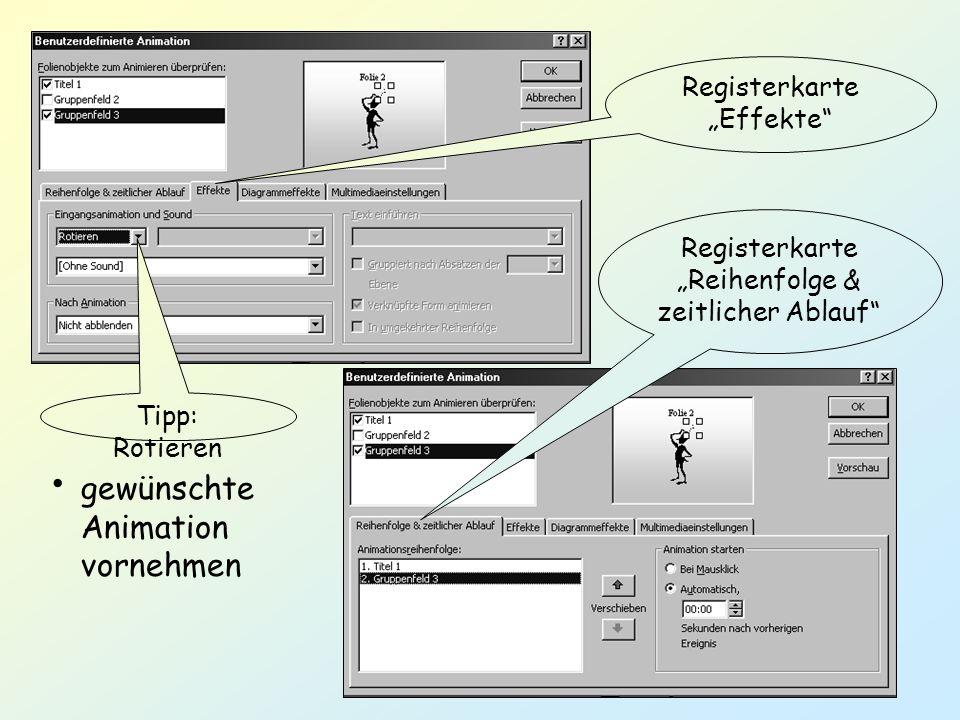 Tipp: Rotieren Registerkarte Effekte gewünschte Animation vornehmen Registerkarte Reihenfolge & zeitlicher Ablauf