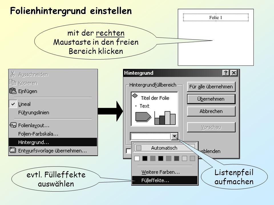 Listenpfeil aufmachen gewünschte Farbe aussuchen (Hintergrund sollte immer hell gehalten werden) Listenpfeil aufmachen und gleich vorgehen