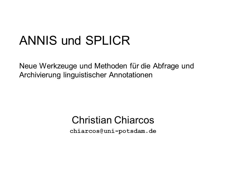 ANNIS und SPLICR Neue Werkzeuge und Methoden für die Abfrage und Archivierung linguistischer Annotationen Christian Chiarcos chiarcos@uni-potsdam.de