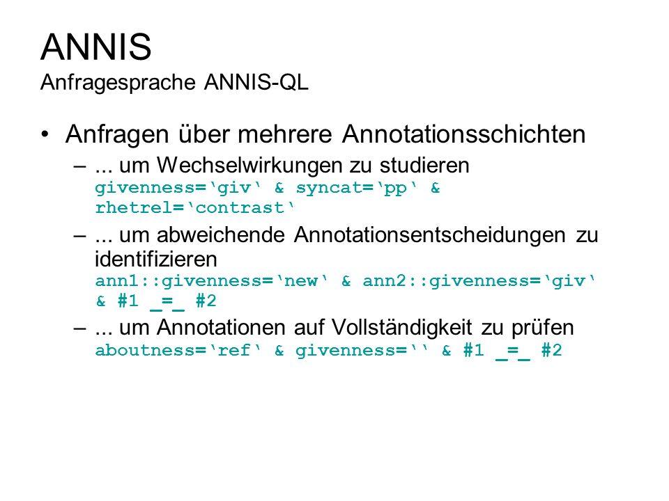 ANNIS Anfragesprache ANNIS-QL Anfragen über mehrere Annotationsschichten –... um Wechselwirkungen zu studieren givenness=giv & syncat=pp & rhetrel=con