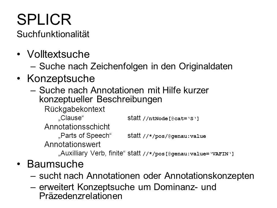 SPLICR Suchfunktionalität Volltextsuche –Suche nach Zeichenfolgen in den Originaldaten Konzeptsuche –Suche nach Annotationen mit Hilfe kurzer konzeptu