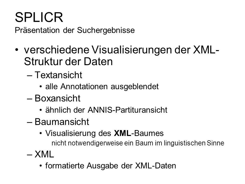 SPLICR Präsentation der Suchergebnisse verschiedene Visualisierungen der XML- Struktur der Daten –Textansicht alle Annotationen ausgeblendet –Boxansic