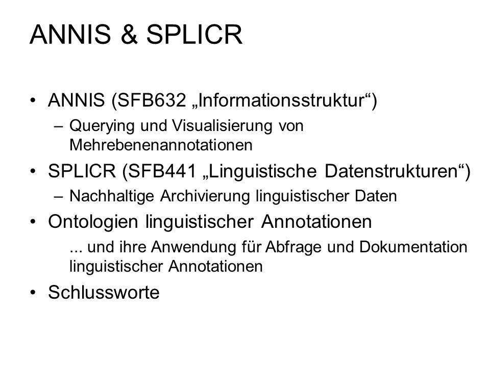 ANNIS & SPLICR ANNIS (SFB632 Informationsstruktur) –Querying und Visualisierung von Mehrebenenannotationen SPLICR (SFB441 Linguistische Datenstrukture