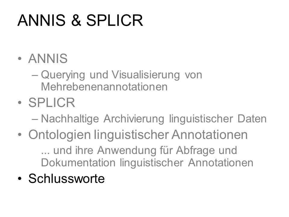 ANNIS & SPLICR ANNIS –Querying und Visualisierung von Mehrebenenannotationen SPLICR –Nachhaltige Archivierung linguistischer Daten Ontologien linguist