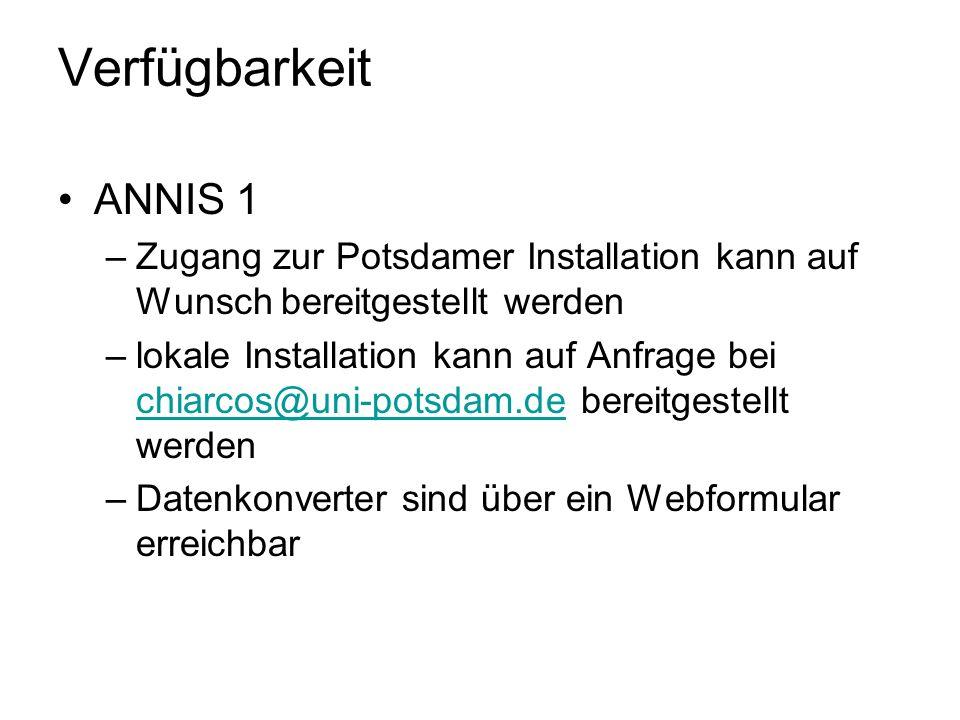 Verfügbarkeit ANNIS 1 –Zugang zur Potsdamer Installation kann auf Wunsch bereitgestellt werden –lokale Installation kann auf Anfrage bei chiarcos@uni-