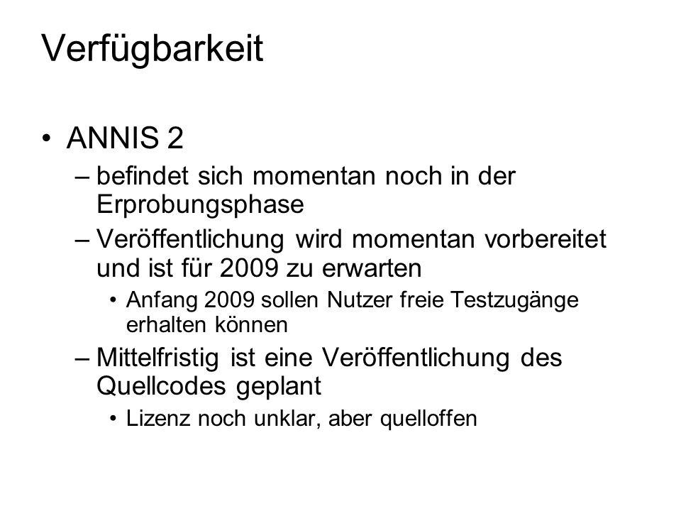 Verfügbarkeit ANNIS 2 –befindet sich momentan noch in der Erprobungsphase –Veröffentlichung wird momentan vorbereitet und ist für 2009 zu erwarten Anf